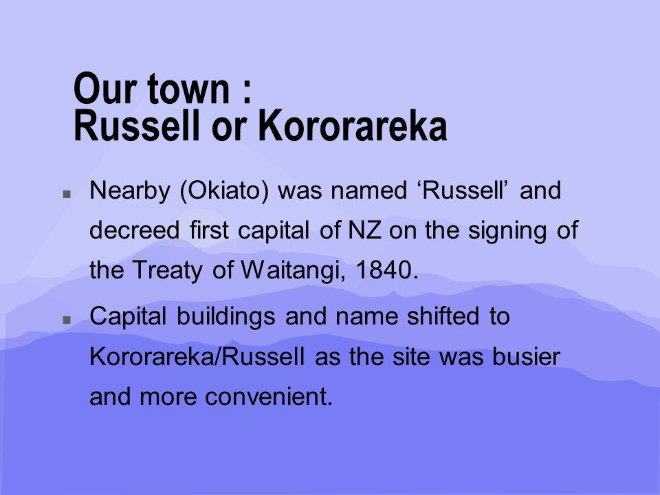 Wi Whareumu Irimana Ahu Whenua Trust, 2003 n Click to edit Master text styles n Second level n Third level n Fourth level n Fifth level Our town : Russell or Kororareka n Many other historically important buildings: n Christ Church (built in 1835 with a hipped roof, roofline modified in 1871) n Old Custom House - now Police Station, 1870, etc