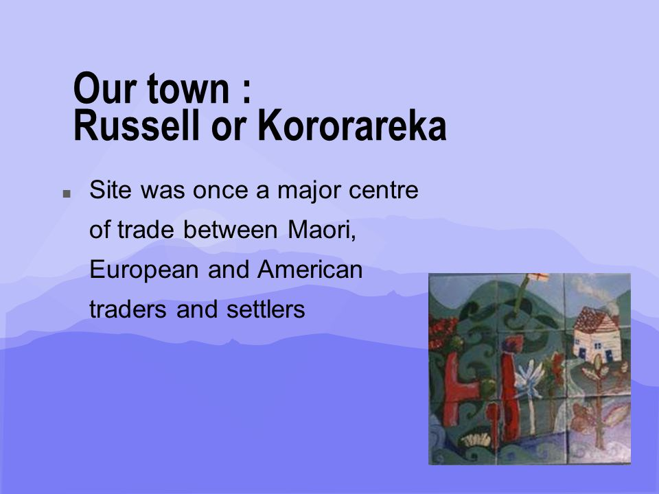 Wi Whareumu Irimana Ahu Whenua Trust, 2003 n Click to edit Master text styles n Second level n Third level n Fourth level n Fifth level Potted history of our town : Russell or Kororareka n After tasting the broth he said ka reka te korora or how sweet is the penguin.