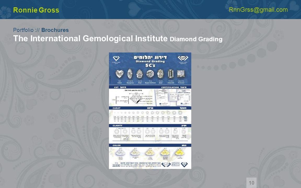 Portfolio :// Brochures The International Gemological Institute Diamond Grading Ronnie Gross RnnGrss@gmail.com 10