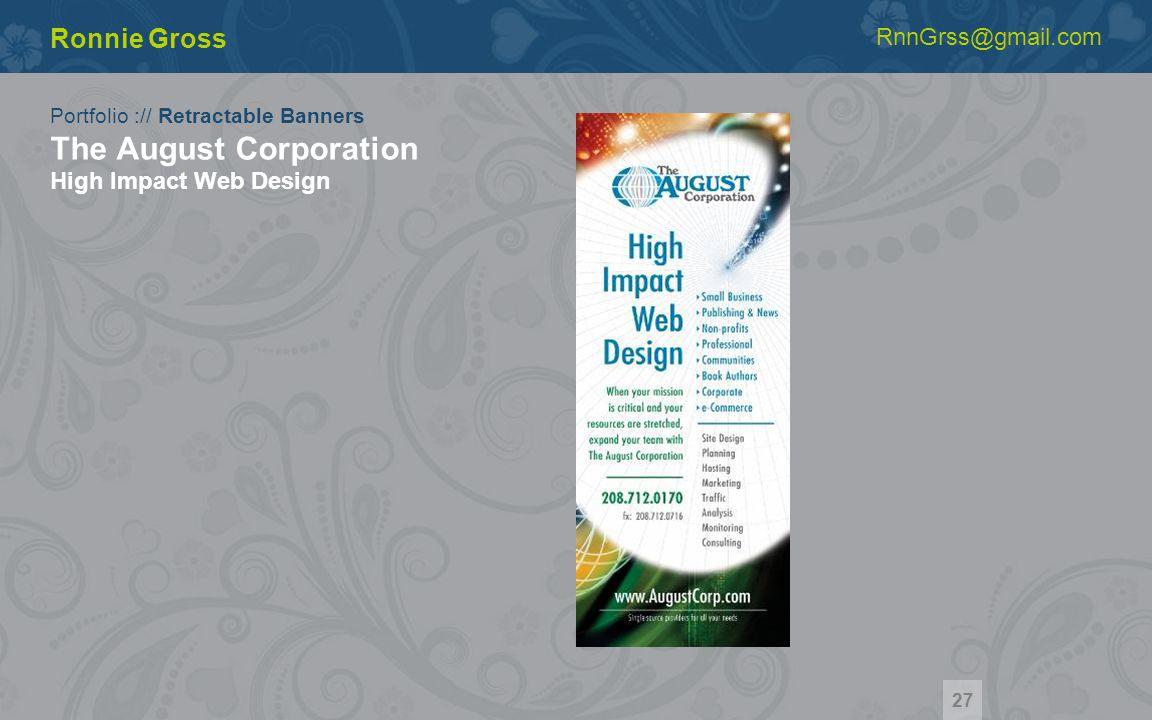 Portfolio :// Retractable Banners The August Corporation High Impact Web Design Ronnie Gross RnnGrss@gmail.com 27