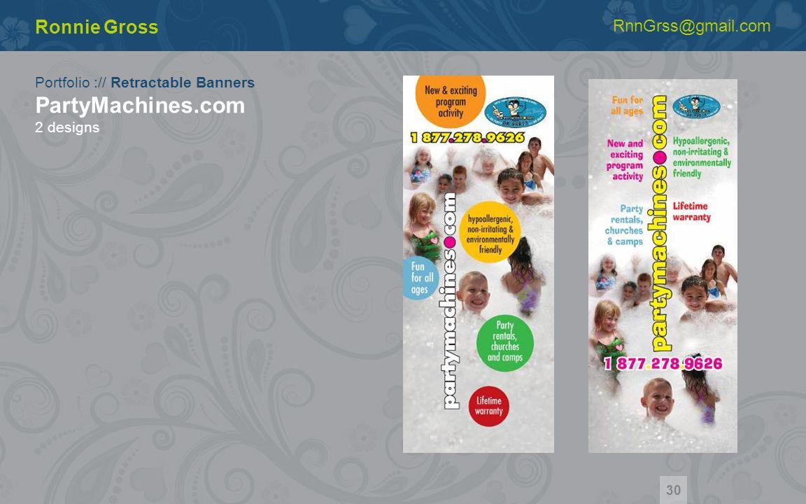 Portfolio :// Retractable Banners PartyMachines.com 2 designs Ronnie Gross RnnGrss@gmail.com 30