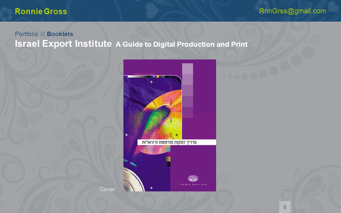 Portfolio :// Booklets Israel Export Institute A Guide to Digital Production and Print Ronnie Gross RnnGrss@gmail.com Cover 8