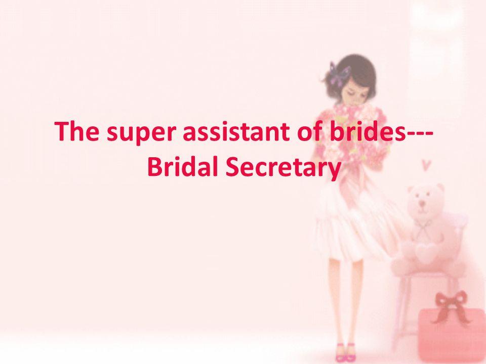 The super assistant of brides--- Bridal Secretary