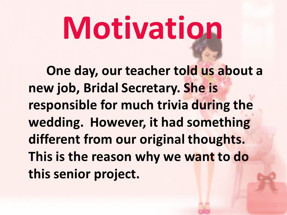 Motivation One day, our teacher told us about a new job, Bridal Secretary.