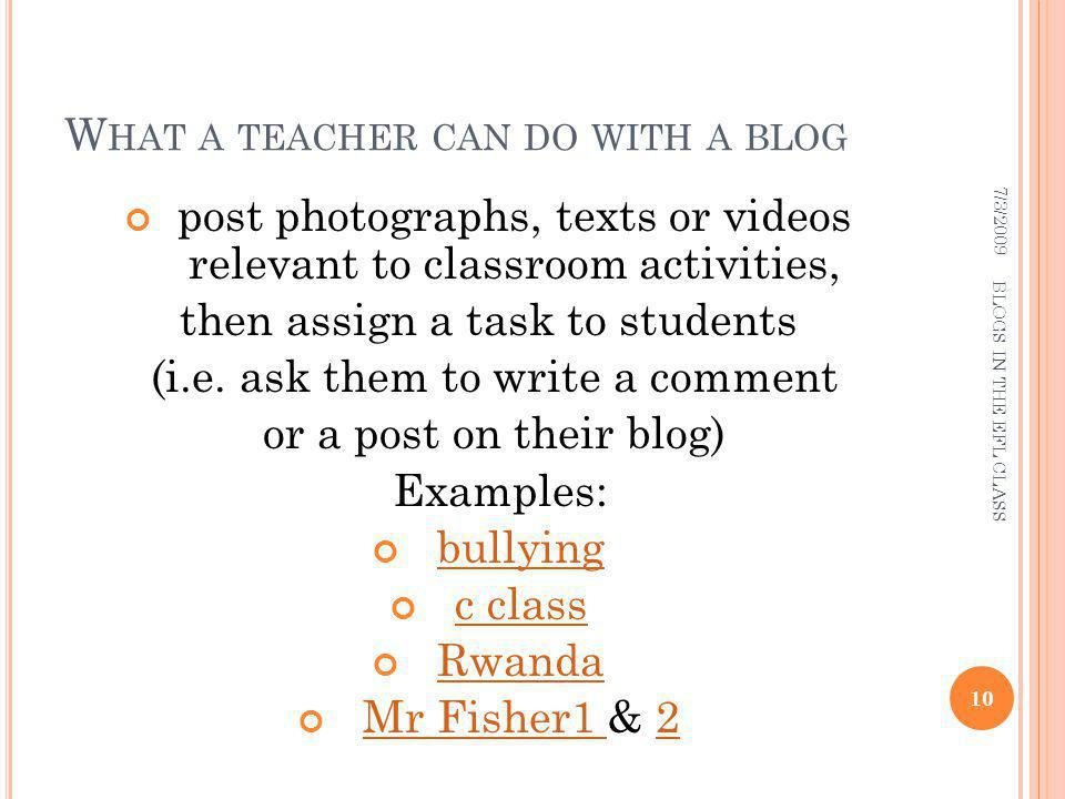 W HAT A TEACHER CAN DO WITH A BLOG post photographs, texts or videos relevant to classroom activities, then assign a task to students (i.e.