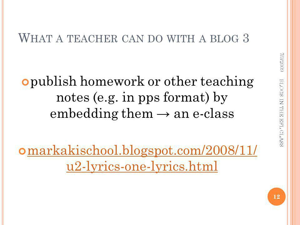 W HAT A TEACHER CAN DO WITH A BLOG 3 publish homework or other teaching notes (e.g.