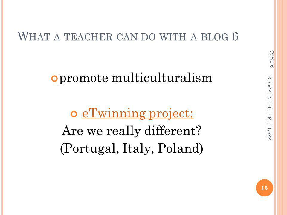 W HAT A TEACHER CAN DO WITH A BLOG 6 promote multiculturalism eTwinning project: Are we really different.