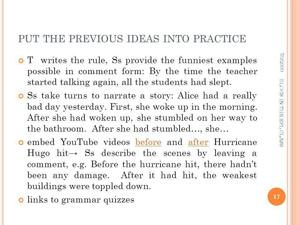 PUT THE PREVIOUS IDEAS INTO PRACTICE T writes the rule, Ss provide the funniest examples possible in comment form: By the time the teacher started talking again, all the students had slept.