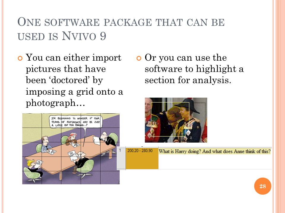 O NE SOFTWARE PACKAGE THAT CAN BE USED IS N VIVO 9 28 You can either import pictures that have been doctored by imposing a grid onto a photograph… Or you can use the software to highlight a section for analysis.