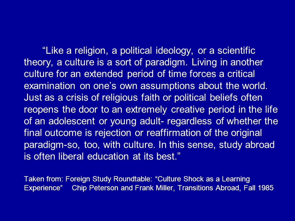 Like a religion, a political ideology, or a scientific theory, a culture is a sort of paradigm.