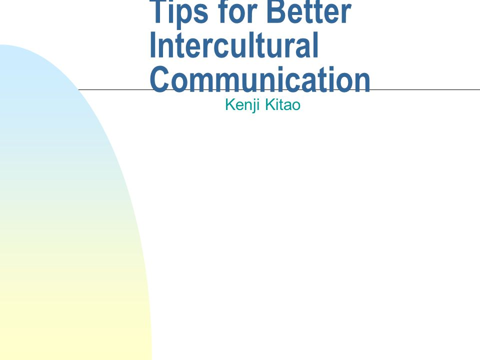 Tips for Better Intercultural Communication Kenji Kitao