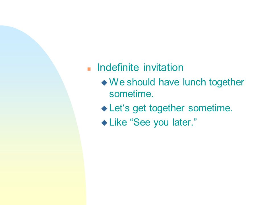n Indefinite invitation u We should have lunch together sometime.