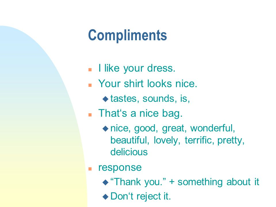 Compliments n I like your dress. n Your shirt looks nice.