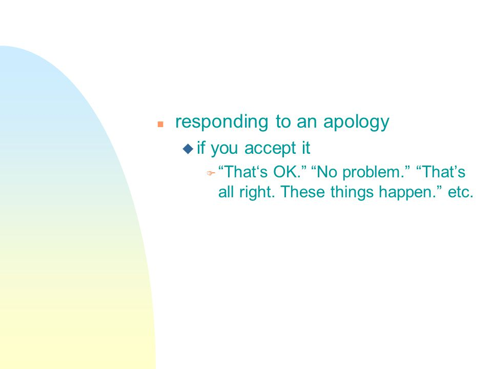 n responding to an apology u if you accept it F Thats OK.