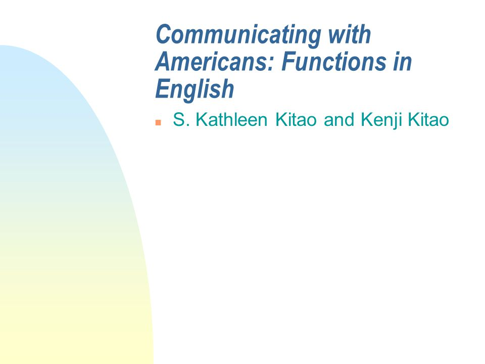 Communicating with Americans: Functions in English n S. Kathleen Kitao and Kenji Kitao