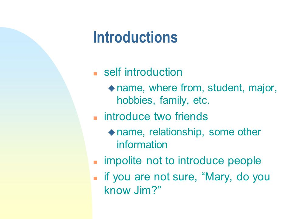 Introductions n self introduction u name, where from, student, major, hobbies, family, etc.