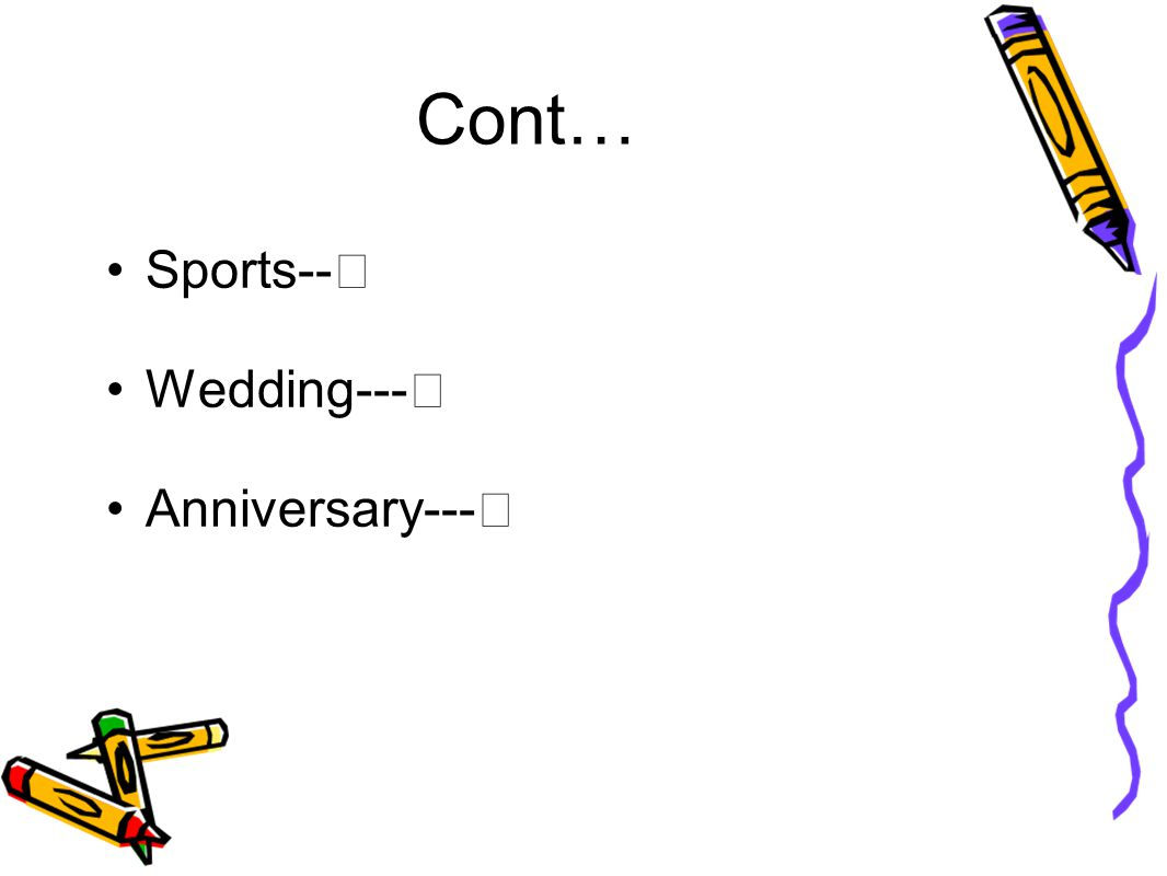 Cont… Sports-- Wedding--- Anniversary---