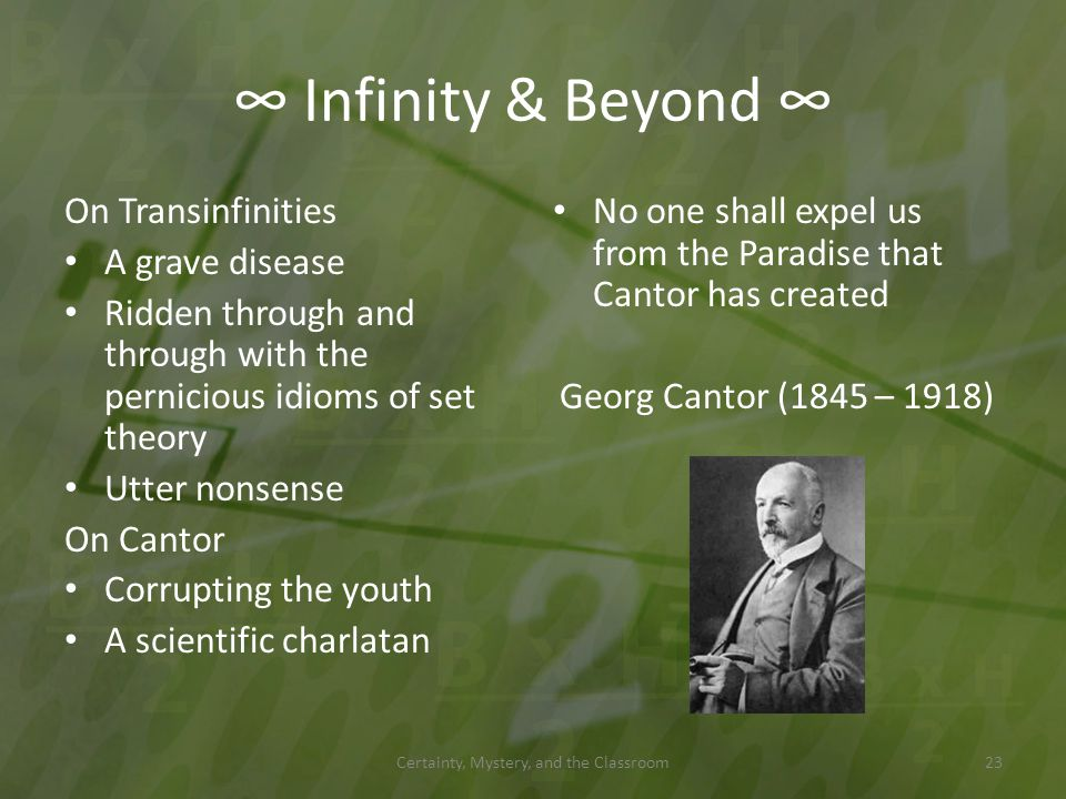 Infinity & Beyond On Transinfinities A grave disease Ridden through and through with the pernicious idioms of set theory Utter nonsense On Cantor Corr