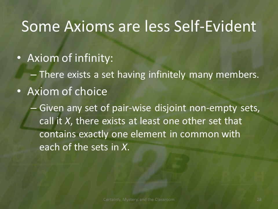 Some Axioms are less Self-Evident Axiom of infinity: – There exists a set having infinitely many members. Axiom of choice – Given any set of pair-wise