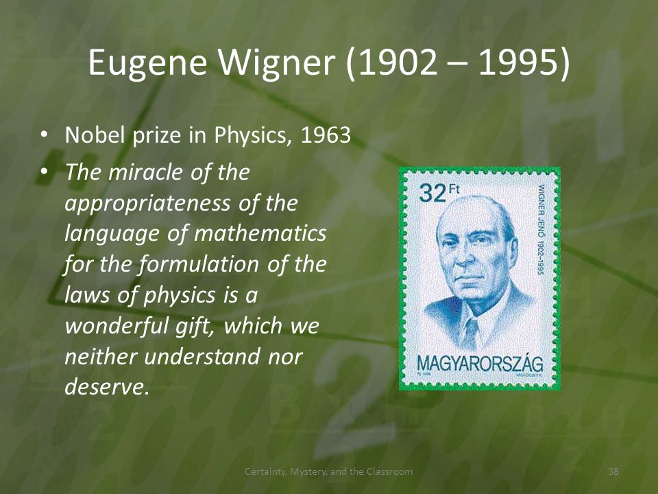 Eugene Wigner (1902 – 1995) Nobel prize in Physics, 1963 The miracle of the appropriateness of the language of mathematics for the formulation of the
