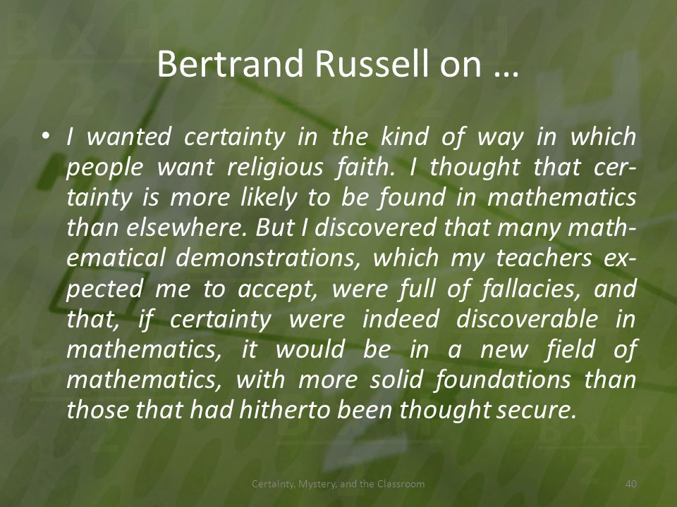 Bertrand Russell on … I wanted certainty in the kind of way in which people want religious faith. I thought that cer- tainty is more likely to be foun