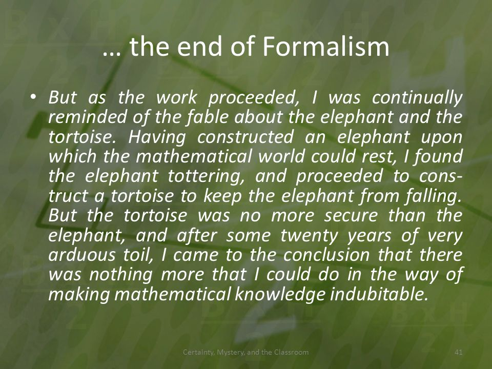 … the end of Formalism But as the work proceeded, I was continually reminded of the fable about the elephant and the tortoise. Having constructed an e
