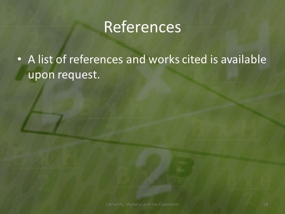 References A list of references and works cited is available upon request. Certainty, Mystery, and the Classroom58