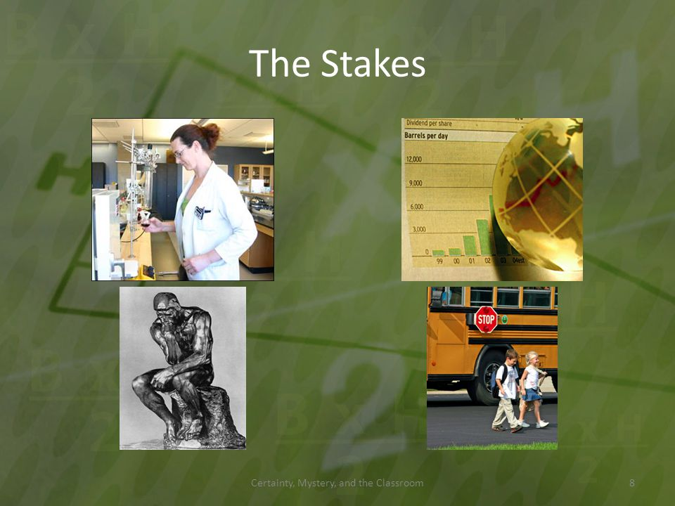 The Stakes Certainty, Mystery, and the Classroom8