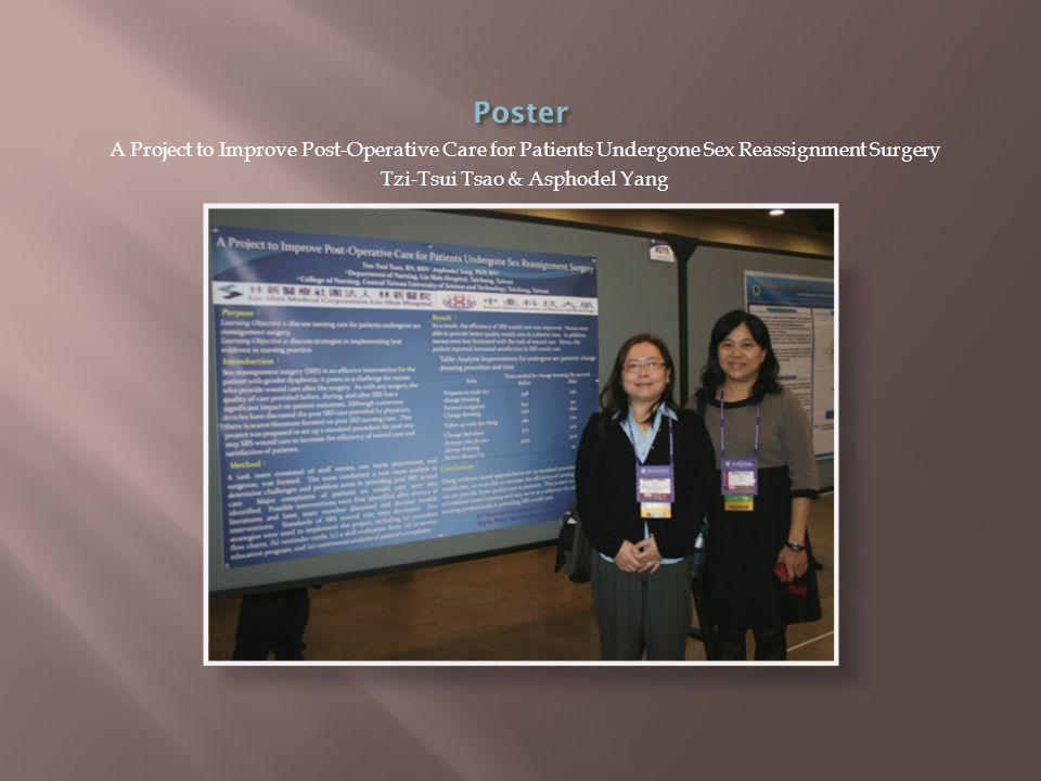A Project to Improve Post-Operative Care for Patients Undergone Sex Reassignment Surgery Tzi-Tsui Tsao & Asphodel Yang