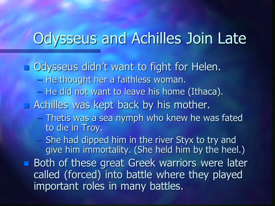 Odysseus and Achilles Join Late n Odysseus didnt want to fight for Helen.