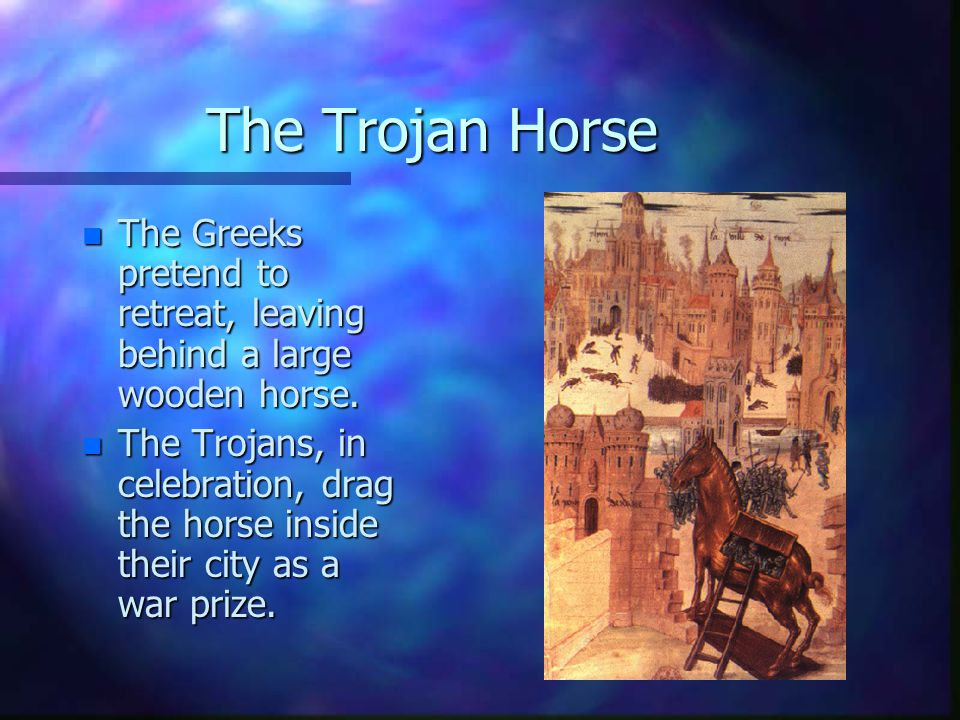 The Trojan Horse n The Greeks pretend to retreat, leaving behind a large wooden horse.