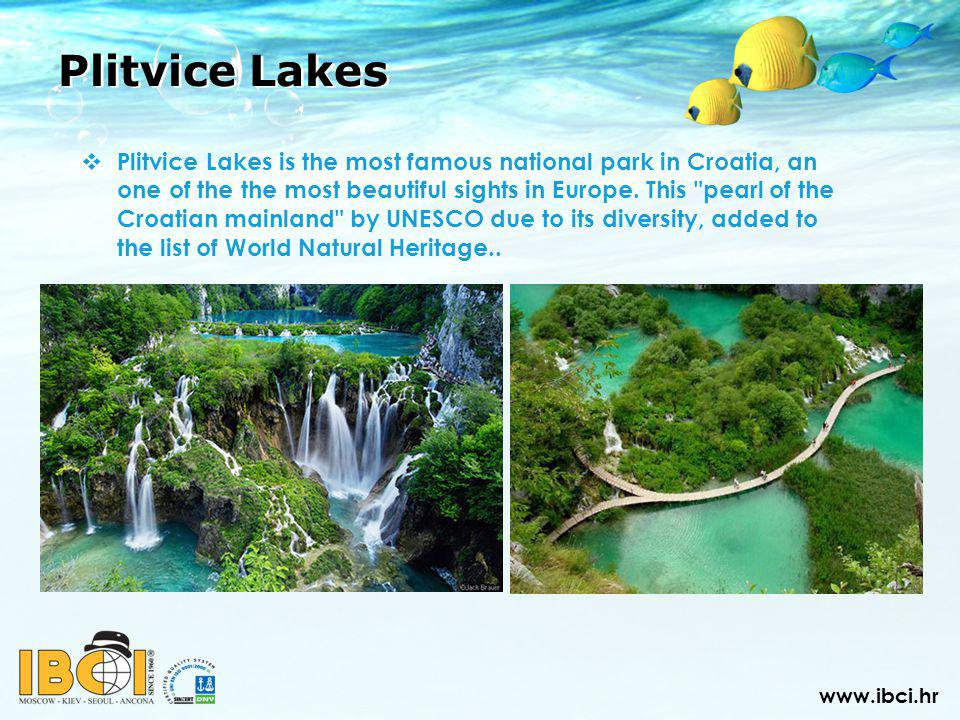 Plitvice Lakes Plitvice Lakes is the most famous national park in Croatia, an one of the the most beautiful sights in Europe.
