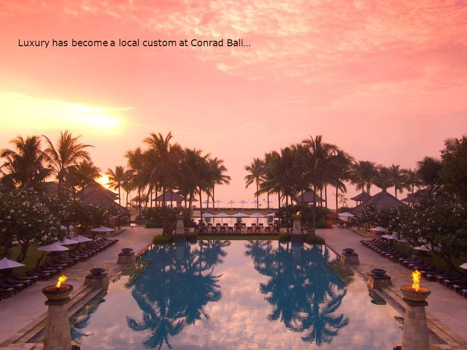 Luxury has become a local custom at Conrad Bali…