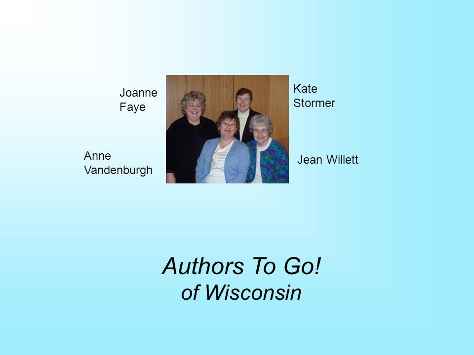 Authors To Go! of Wisconsin Joanne Faye Anne Vandenburgh Jean Willett Kate Stormer