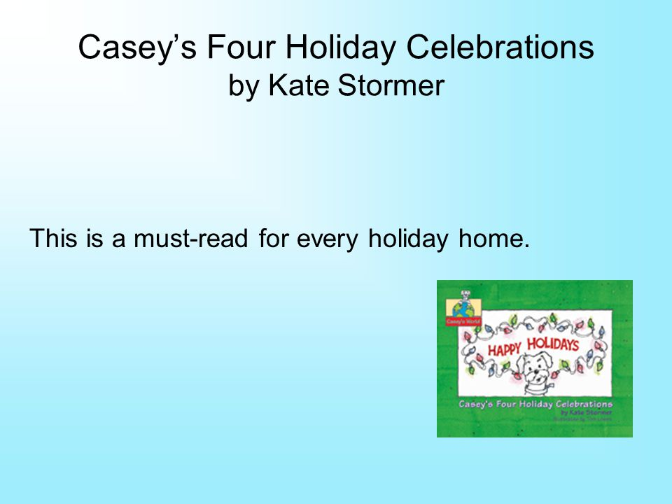 Caseys Four Holiday Celebrations by Kate Stormer This is a must-read for every holiday home.