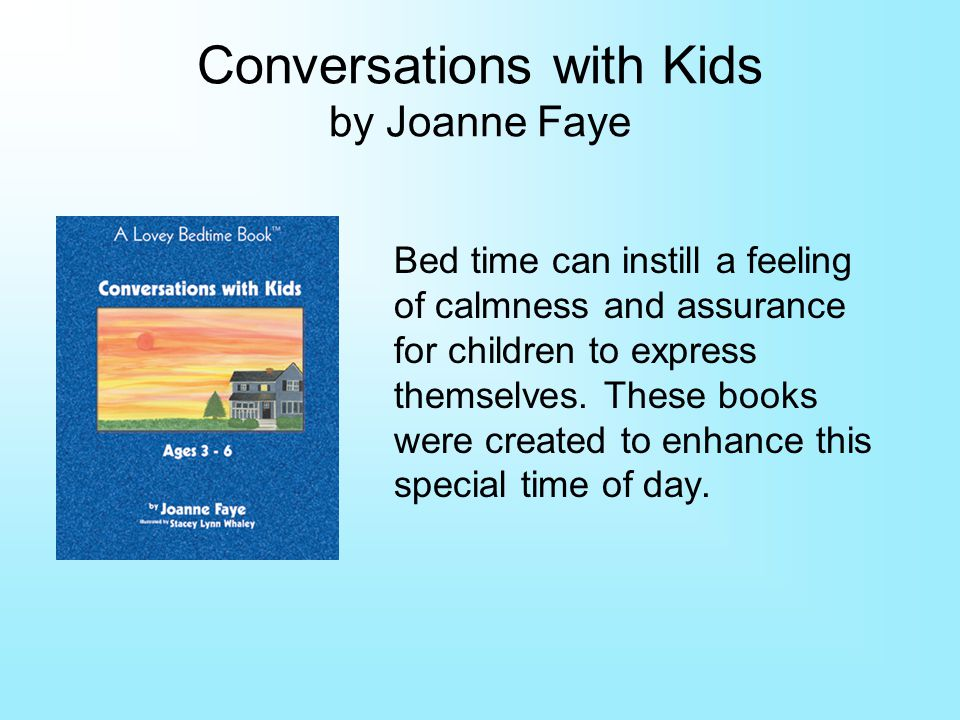 Conversations with Kids by Joanne Faye Bed time can instill a feeling of calmness and assurance for children to express themselves.