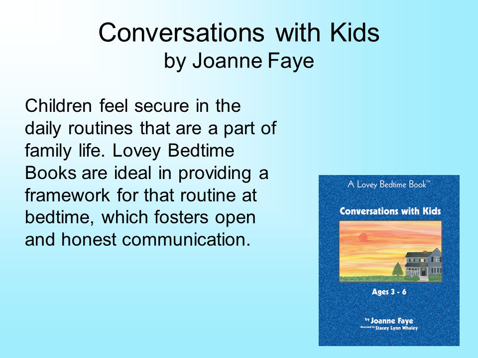 Conversations with Kids by Joanne Faye Children feel secure in the daily routines that are a part of family life.