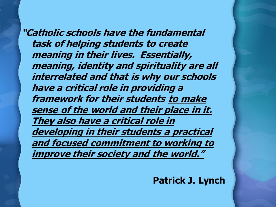 Catholic schools have the fundamental task of helping students to create meaning in their lives.