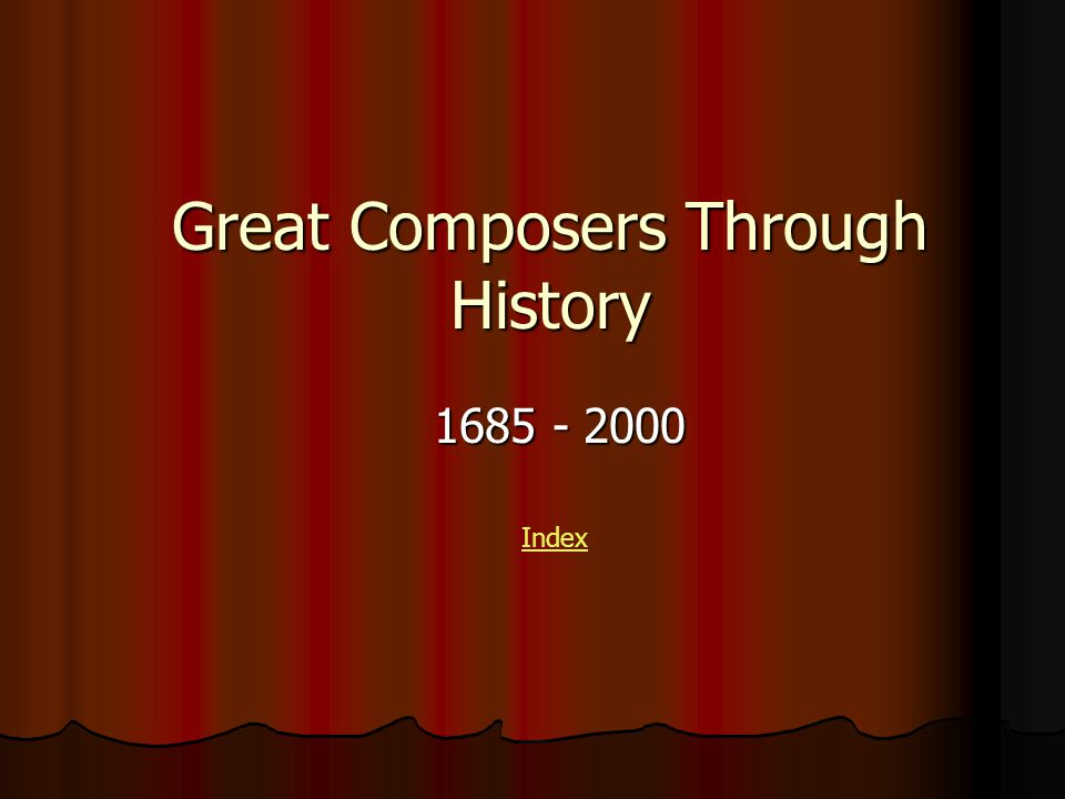 Great Composers Through History 1685 - 2000 Index
