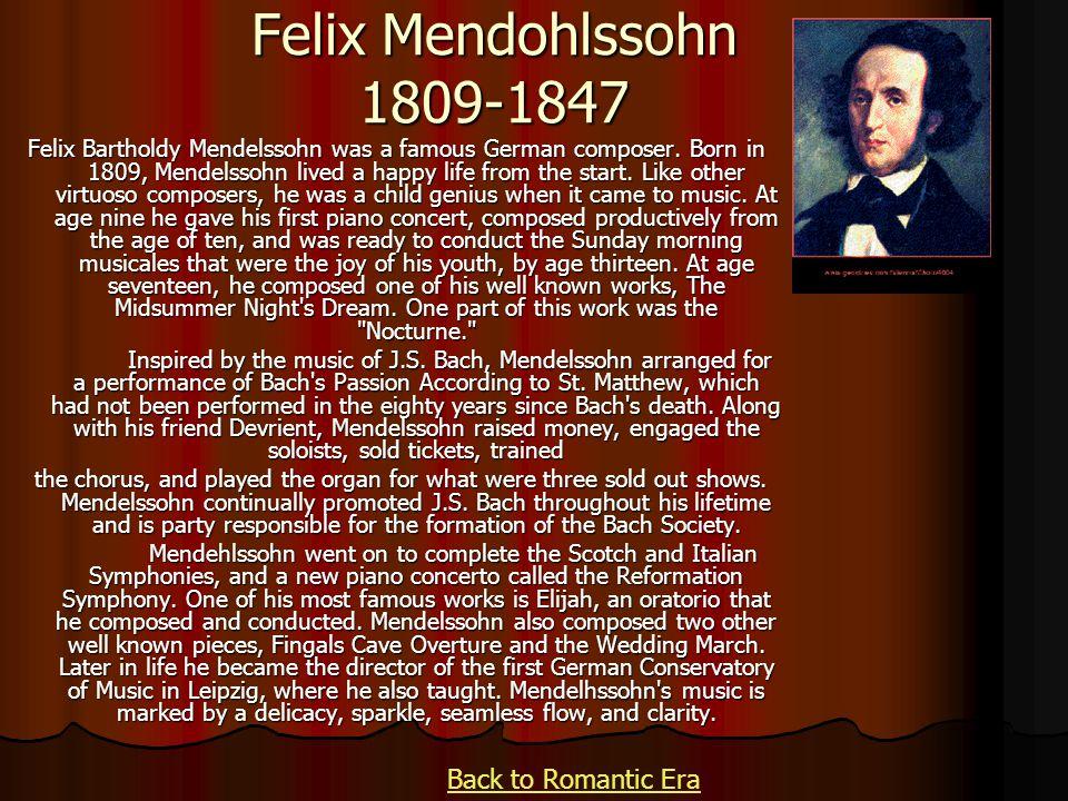 Felix Mendohlssohn 1809-1847 Felix Bartholdy Mendelssohn was a famous German composer.