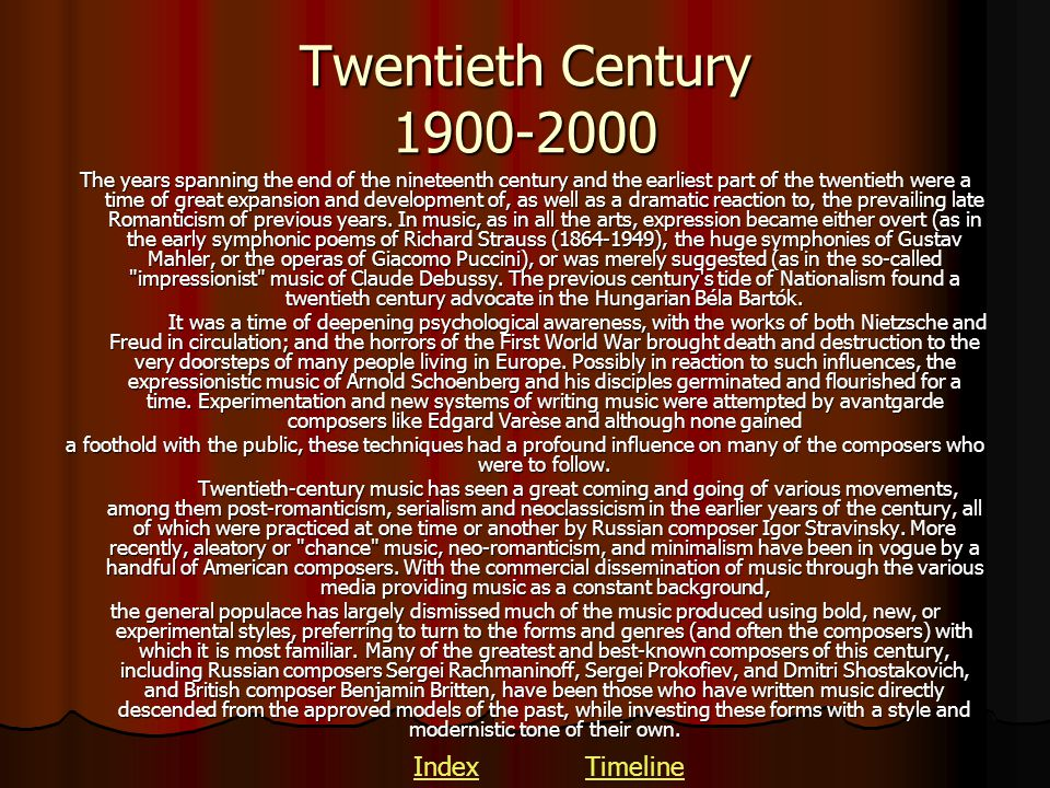 Twentieth Century 1900-2000 The years spanning the end of the nineteenth century and the earliest part of the twentieth were a time of great expansion
