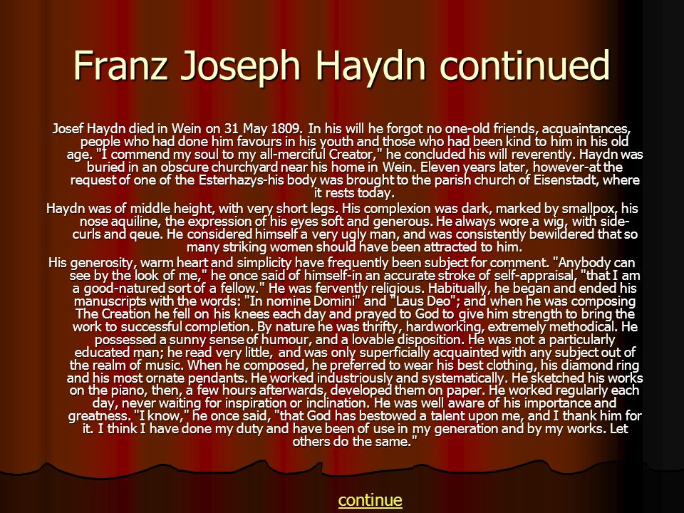Franz Joseph Haydn continued Josef Haydn died in Wein on 31 May 1809. In his will he forgot no one-old friends, acquaintances, people who had done him