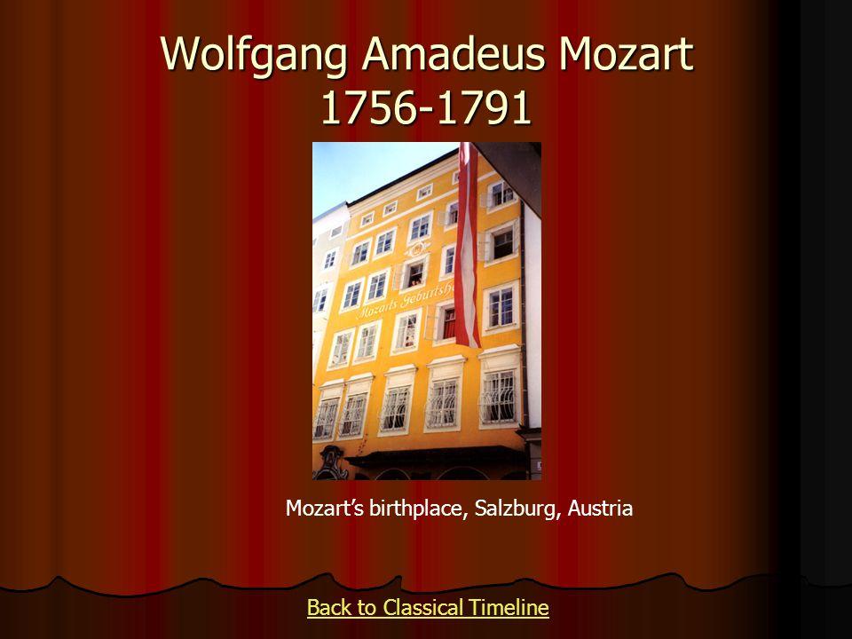 Wolfgang Amadeus Mozart 1756-1791 Mozarts birthplace, Salzburg, Austria Back to Classical Timeline