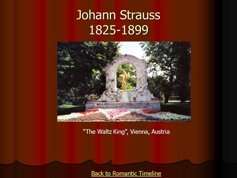 Johann Strauss 1825-1899 The Waltz King, Vienna, Austria Back to Romantic Timeline