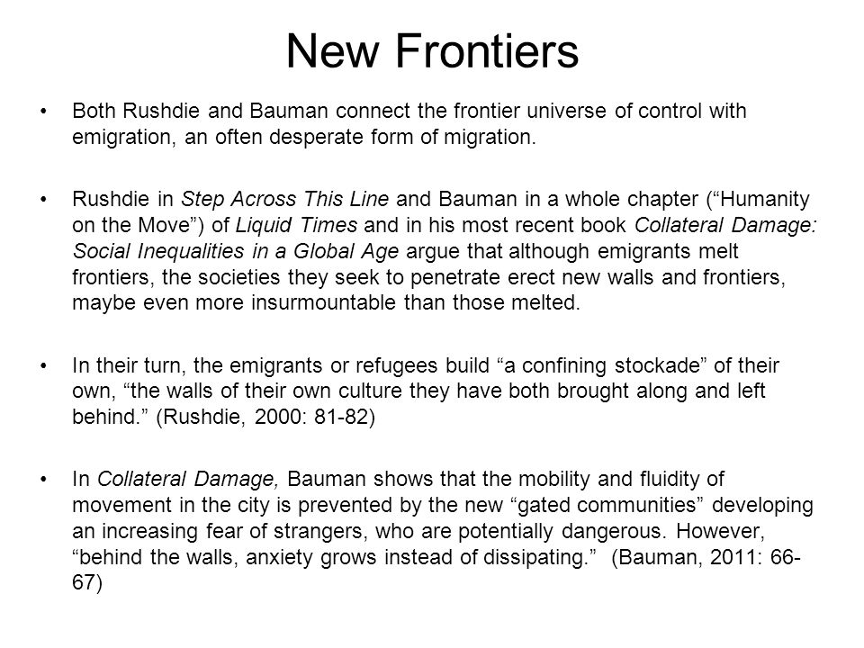 New Frontiers Both Rushdie and Bauman connect the frontier universe of control with emigration, an often desperate form of migration.
