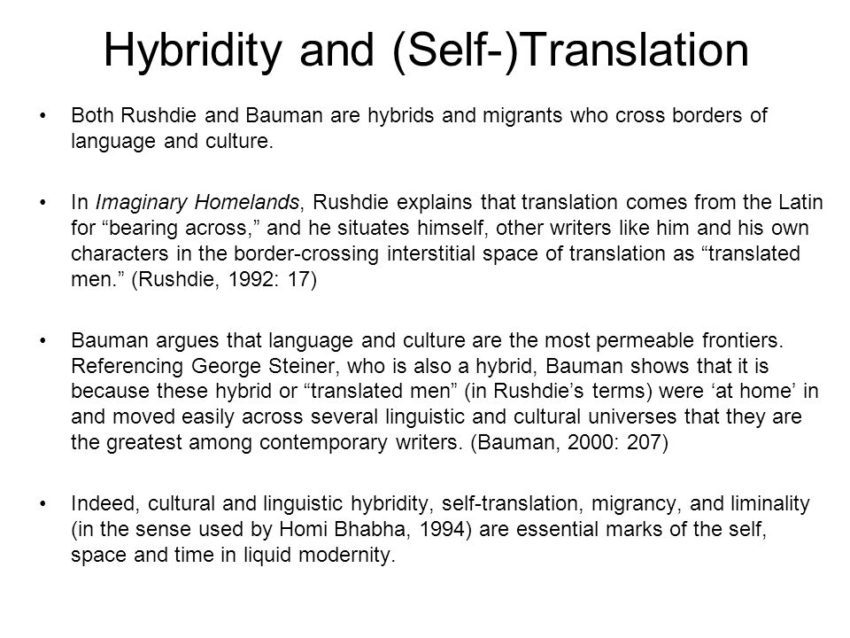 Hybridity and (Self-)Translation Both Rushdie and Bauman are hybrids and migrants who cross borders of language and culture.