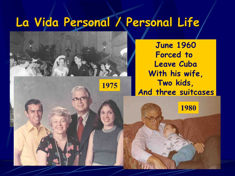 La Vida Personal / Personal Life June 1960 Forced to Leave Cuba With his wife, Two kids, And three suitcases 1975 1980