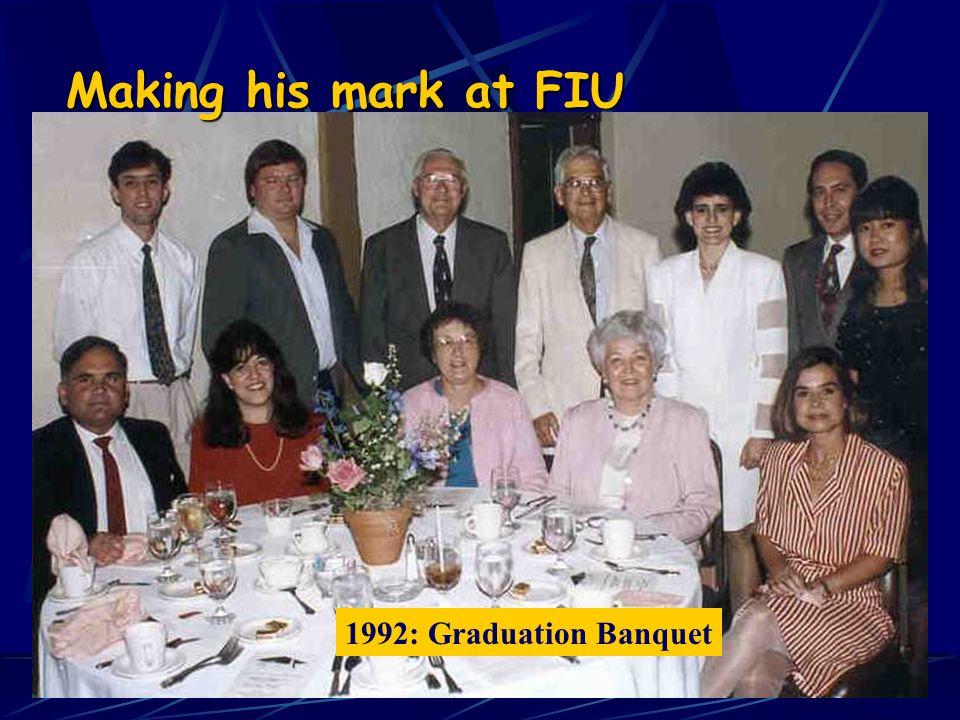 1991: Receiving Advising Award Making his mark at FIU 1992: Graduation Banquet