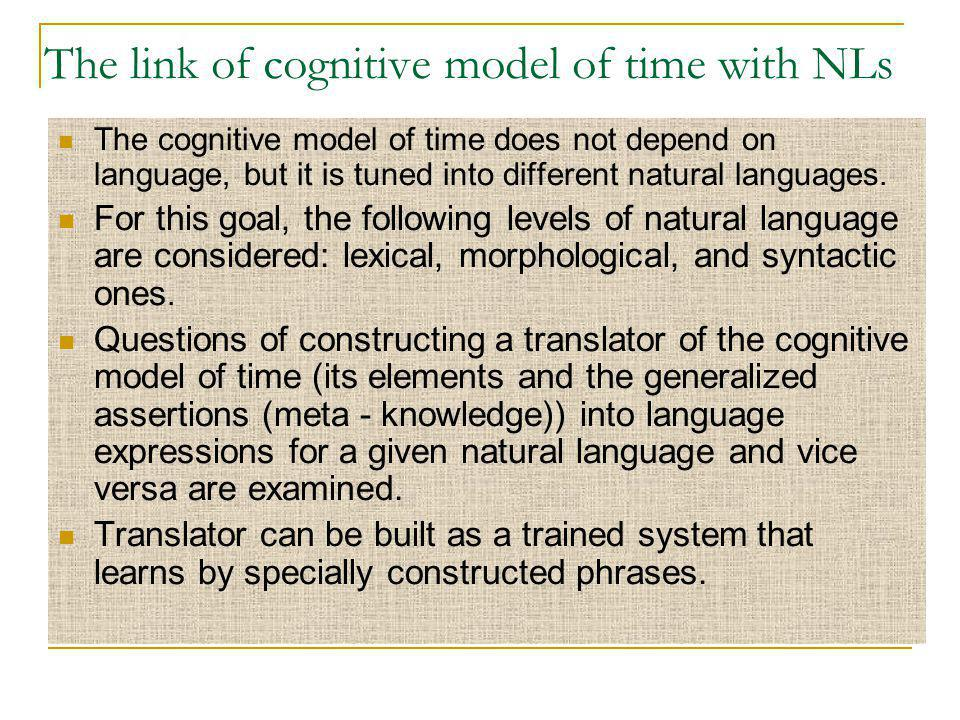 The link of cognitive model of time with NLs The cognitive model of time does not depend on language, but it is tuned into different natural languages