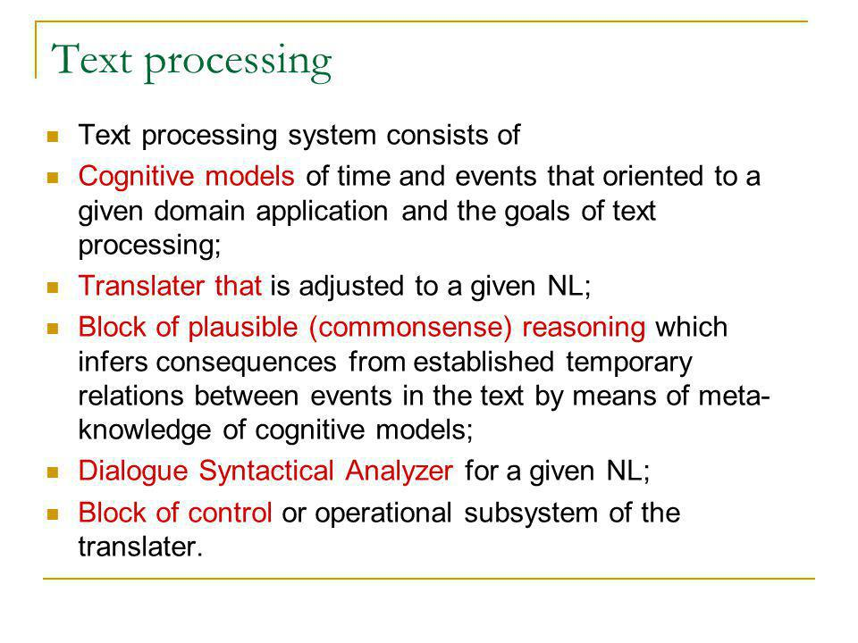 Text processing Text processing system consists of Cognitive models of time and events that oriented to a given domain application and the goals of te